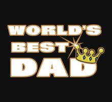 "Dad Father's Day ""World's Best Dad"" Dark by FamilyT-Shirts"