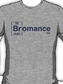 For the Bromance! T-Shirt