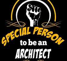 IT TAKES A SPECIAL PERSON TO BE AN ARCHITECT by fancytees