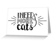 I need more cats Greeting Card