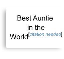 Best Auntie in the World - Citation Needed! Metal Print