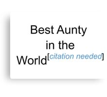 Best Aunty in the World - Citation Needed! Canvas Print