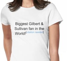 Biggest G&S Fan - Citation Needed Womens Fitted T-Shirt