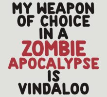 My weapon of choice in a Zombie Apocalypse is vindaloo by onebaretree