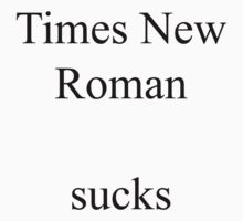 Times New Roman sucks by JustCarter