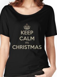 Keep calm its christmas Women's Relaxed Fit T-Shirt