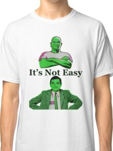 It's Not Easy Classic T-Shirt