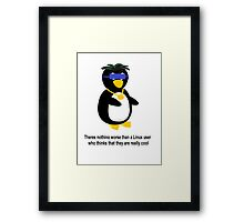 Nothing is worse than a Linux user who thinks they are cool Framed Print
