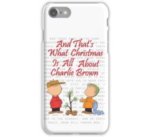 And That's What Christmas Is All About Charlie Brown iPhone Case/Skin
