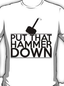 Put that Hammer Down T-Shirt
