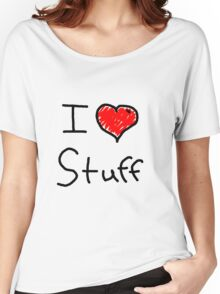 i love stuff  Women's Relaxed Fit T-Shirt