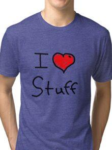 i love stuff  Tri-blend T-Shirt