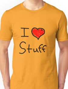 i love stuff  Unisex T-Shirt