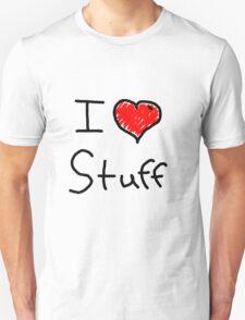 i love stuff  Unisex T-Shirt