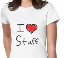 i love stuff  Womens Fitted T-Shirt