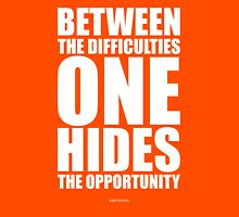 Between the Difficulties one Hides the Opportunity - Gym Inspirational Quotes Unisex T-Shirt