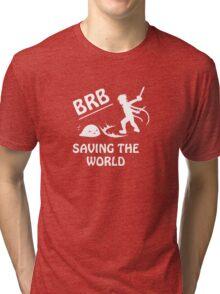 Be Right Back.. Saving The World Tri-blend T-Shirt