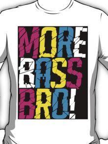 More Bass Bro (black) T-Shirt