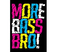 More Bass Bro (black) Photographic Print