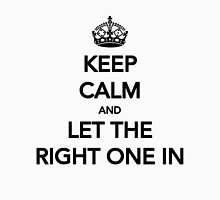 Keep Calm and Let the Right One In (black text) Unisex T-Shirt