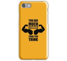 You are Much Stronger Than You Think - Gym Inspirational Quotes iPhone Case/Skin