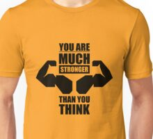 You are Much Stronger Than You Think - Gym Inspirational Quotes Unisex T-Shirt