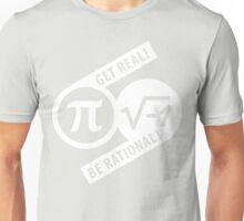 Get Real Be Rational Unisex T-Shirt