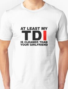 At Least My TDI Is Cleaner Than Your Girlfriend T-Shirt