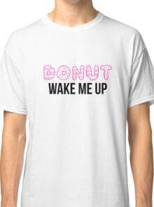 Donut Wake Me Up Classic T-Shirt