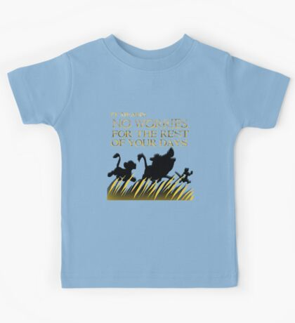 """""""It means no worries for the rest of your days. Hakuna Matata!"""" - Lion King Kids Tee"""