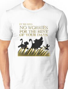"""It means no worries for the rest of your days. Hakuna Matata!"" - Lion King Unisex T-Shirt"