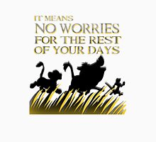 """""""It means no worries for the rest of your days. Hakuna Matata!"""" - Lion King T-Shirt"""