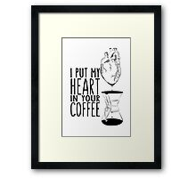 I put my heart in your coffee Framed Print