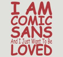 I Am Comic Sans by perilpress