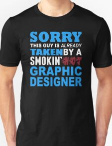 Sorry Taken By A Smokin'Hot  Graphic Designer - T shirts & Accessories T-Shirt