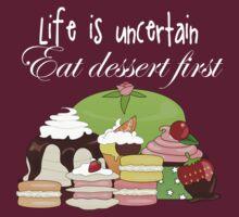 Life Is Uncertain Eat Dessert First by anertek