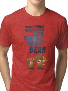 Give me the teddy bear Tri-blend T-Shirt