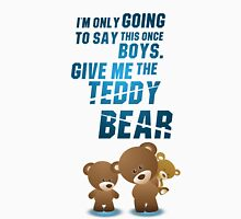 Give me the teddy bear Unisex T-Shirt