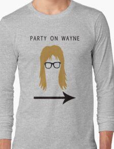 Party on Wayne Long Sleeve T-Shirt