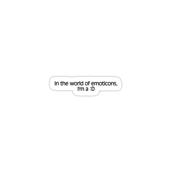 In the world of emoticons, I'm a :D by digerati
