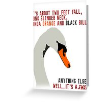 Hot Fuzz Swan Quote Greeting Card