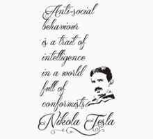 Nikola Tesla - Anti-social behaviour is a trait of intelligence in a world full of conformists. Kids Clothes