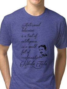 Nikola Tesla - Anti-social behaviour is a trait of intelligence in a world full of conformists. Tri-blend T-Shirt