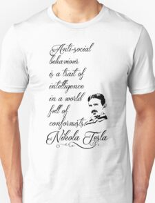 Nikola Tesla - Anti-social behaviour is a trait of intelligence in a world full of conformists. T-Shirt