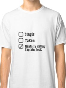 Mentally Dating Captain Hook Classic T-Shirt