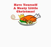 Have Yourself a Meaty Little Christmas! Unisex T-Shirt