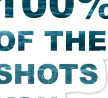 You Miss 100% Of The Shots You Don't Take- Quote Sticker