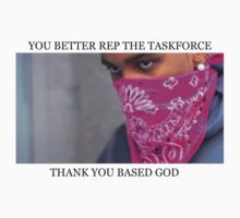 YOU BETTER REP THE TASKFORCE by OGBEACHMAN