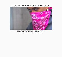 YOU BETTER REP THE TASKFORCE Unisex T-Shirt