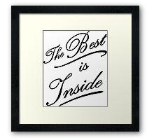 The best is inside Framed Print